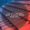 The Top 3 Reasons Why a New Roof Can Fail